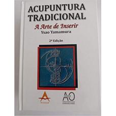 Acupuntura Tradicional- A Arte de inserir